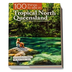 Exploring Eden Media 100 Things To See In Tropical North Queensland - Catherine Lawson and David Bristow